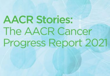 AACR Stories: The AACR Cancer Progress Report 2021